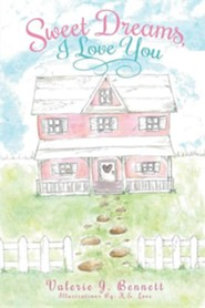 Sweet Dreams, I Love You  -     By: Valerie J. Bennett     Illustrated By: K.E. Love