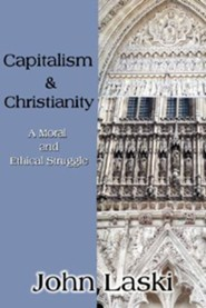 Capitalism & Christianity: A Moral and Ethical Struggle  -     By: John Laski