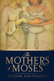 The Mothers of Moses  -     By: Alison Southgate