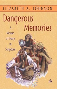 Dangerous Memories: A Mosaic of Mary in Scripture  -     By: Elizabeth Johnson