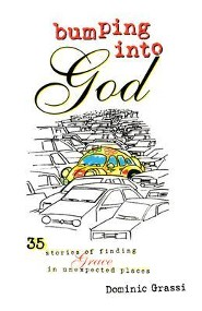 Bumping Into God: 35 Stories of Finding Grace in Unexpected PlacesFirst Edition, Edition  -     By: Dominic Grassi