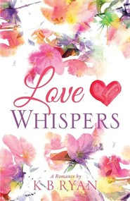 Love Whispers  -     By: K.B. Ryan