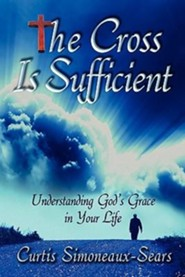 The Cross Is Sufficient: Understanding God's Grace in Your Life  -     By: Curtis Simoneaux-Sears