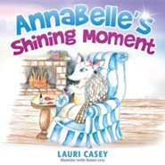 Annabelle's Shining Moment  -     By: Lauri Casey     Illustrated By: Ivette Ramos Levy