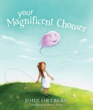 Your Magnificent Chooser  -     By: John Ortberg    Illustrated By: Robert Dunn
