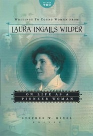 Writings to Young Women from Laura Ingalls Wilder, Volume Two: On Life as a Pioneer Woman  -     Edited By: Stephen W. Hines     By: Laura Ingalls Wilder