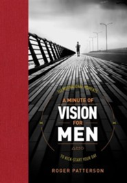 A Minute of Vision for Men: 365 Motivational Moments to Kick-Start Your Day  -     By: Roger Patterson