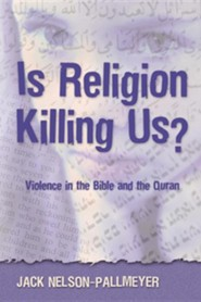 Is Religion Killing Us?: Violence in the Bible and the Quran  -     By: Jack Nelson-Pallmeyer