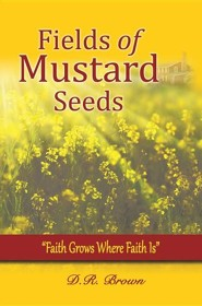 Fields of Mustard Seeds  -     By: D.R. Brown