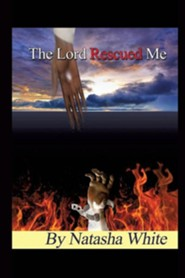 The Lord Rescued Me  -     By: Natasha White