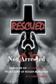 Rescued Not Arrested  -     By: H. Joseph Gammage