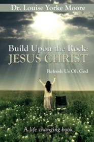 Build Upon the Rock: Jesus Christ  -     By: Louise Yorke Moore
