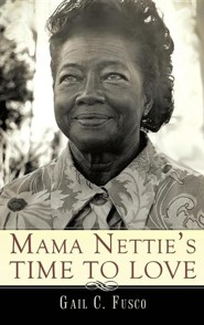 Mama Nettie's Time to Love  -     By: Gail C. Fusco