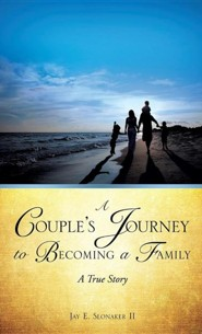 A Couple's Journey to Becoming a Family  -     By: Jay E. Slonaker II