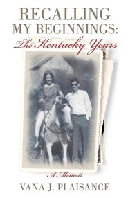 Recalling My Beginnings: The Kentucky Years  -     By: Vana J. Plaisance