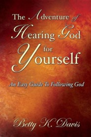 The Adventure of Hearing God for Yourself  -     By: Betty K. Davis