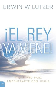 ¡El Rey Ya Viene!  (The King Is Coming)  -     By: Erwin W. Lutzer