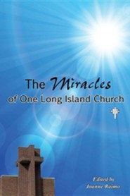 The Miracles of One Long Island Church  -     By: Joanne Raimo