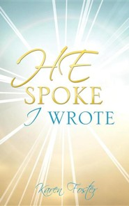 He Spoke I Wrote  -     By: Karen Foster