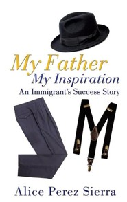 My Father My Inspiration  -     By: Alice Perez Sierra