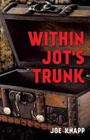 Within Jot's Trunk  -     By: Joe Knapp