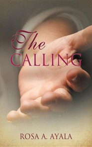 The Calling  -     By: Rosa A. Ayala