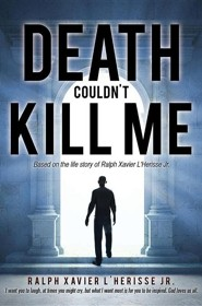 Death Couldn't Kill Me  -     By: Ralph Xavier L'Herisse Jr.