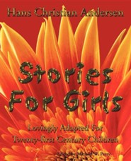 Stories for Girls: Lovingly Adapted for Twenty-First Century Children  -     Edited By: Michael W. Perry     By: Hans Christian Andersen