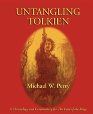 Untangling Tolkien: A Chronological Reference to the Lord of the Rings  -     By: Michael W. Perry