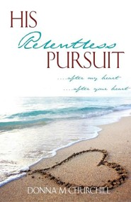 His Relentless Pursuit  -     By: Donna M. Churchill