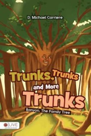 Trunks, Trunks, and More Trunks  -     By: D. Michael Carriere