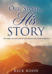 Our Story...His Story  -     By: Rick Rood