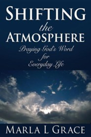 Shifting the Atmosphere  -     By: Marla L. Grace
