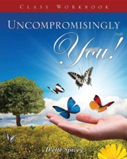 Uncompromisingly You! Class Workbook  -     By: D'Ette Spivey