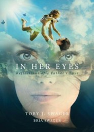 In Her Eyes  -     By: Gabriella Nicole Swager, Toby James Swager