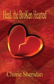 Heal the Broken Hearted  -     By: Cherie Sheridan