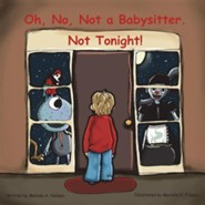 Oh, No, Not a Babysitter. Not Tonight!  -     By: Melinda A. Nielsen     Illustrated By: Mariella N. Filippis