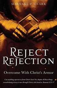 Reject Rejection  -     By: Marnake P. Clark