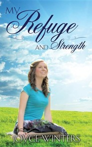 My Refuge and Strength  -     By: Joyce Winters