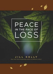 Peace in the Face of Loss  -     By: Jill Kelly