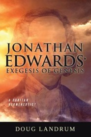 Jonathan Edwards' Exegesis of Genesis  -     By: Doug Landrum