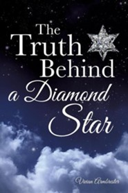 The Truth Behind a Diamond Star  -     By: Vivian Armbrester