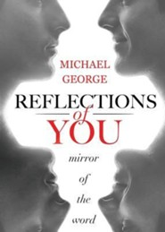 Reflections of You  -     By: Michael George