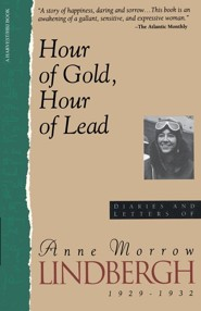 Hour of Gold, Hour of Lead: Diaries and Letters of Anne Morrow Lindbergh, 1929-1932  -     By: Anne Morrow Lindbergh