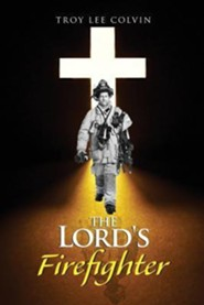 The Lord's Firefighter  -     By: Troy Lee Colvin