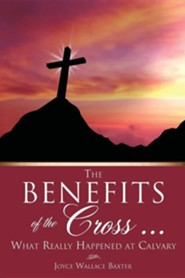 The Benefits of the Cross ...  -     By: Joyce Wallace Baxter