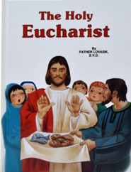 The Holy Eucharist  -     By: Lawrence G. Lovasik