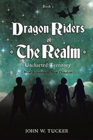 Dragon Riders of the Realm Uncharted Territory  -     By: John W. Tucker