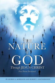 The Nature of God Through Jesus Christ  -     By: George A. Morrison, Robert S. Leatherwood