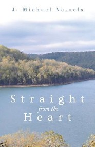 Straight from the Heart  -     By: J. Michael Vessels